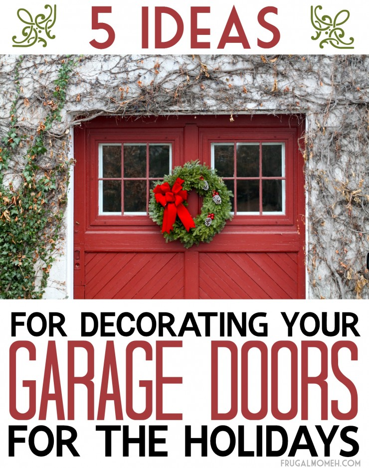 5 Ideas for Decorating your Garage Doors for the Holidays. Christmas outdoor decor done right & 5 Ideas for Decorating your Garage Doors for the Holidays - Frugal ...
