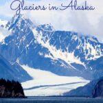 5 Must See Glaciers in Alaska