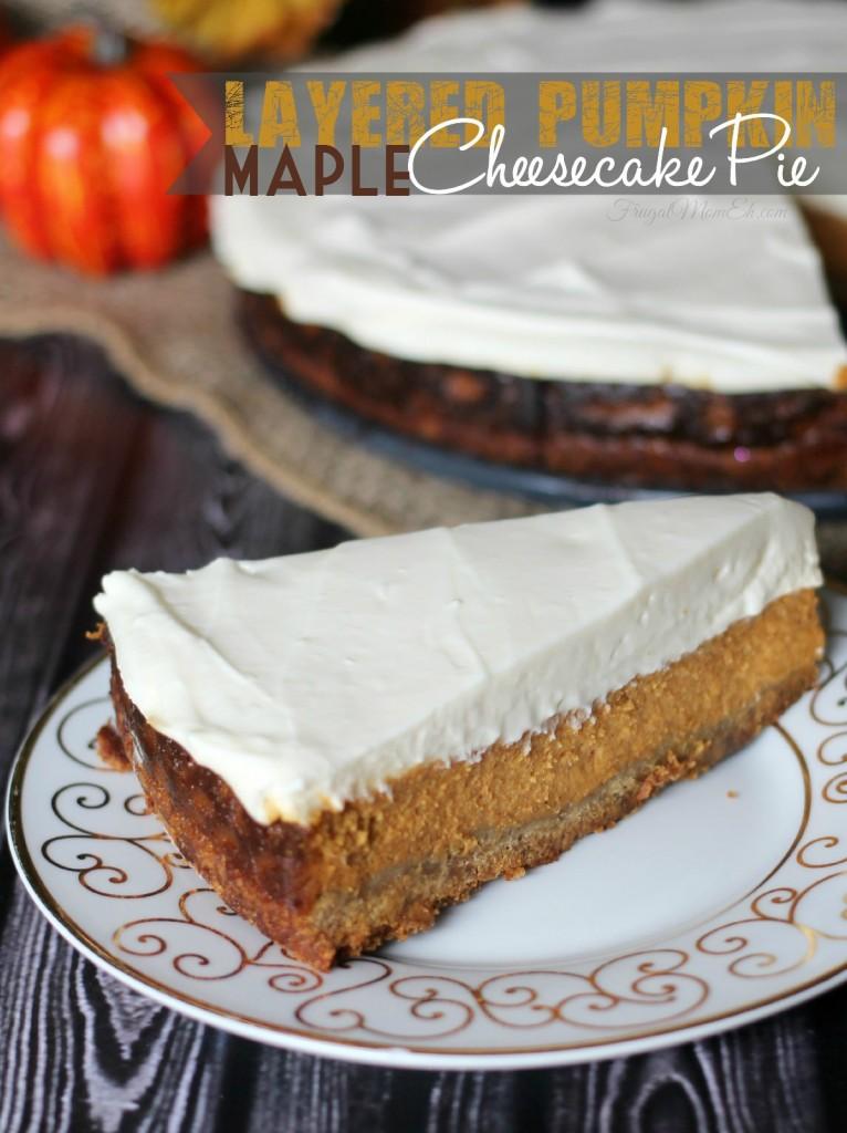 Layered Maple Pumpkin Cheesecake Pie - Frugal Mom Eh!