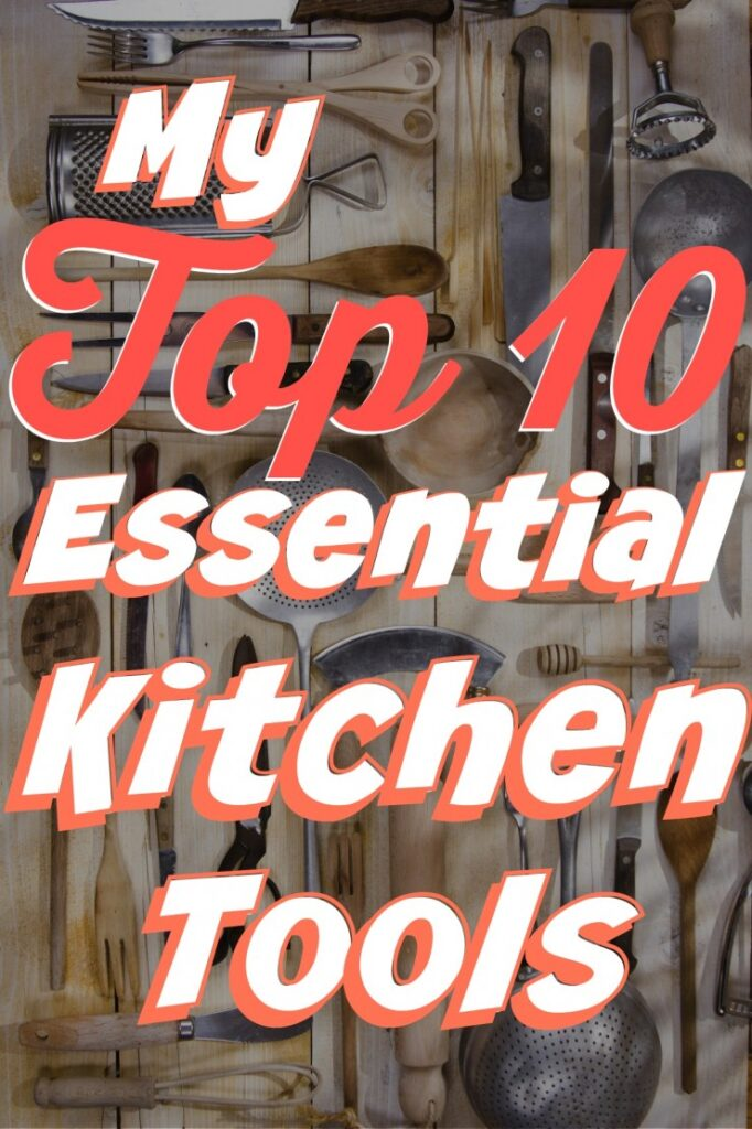My Top 10 Essential Kitchen Tools