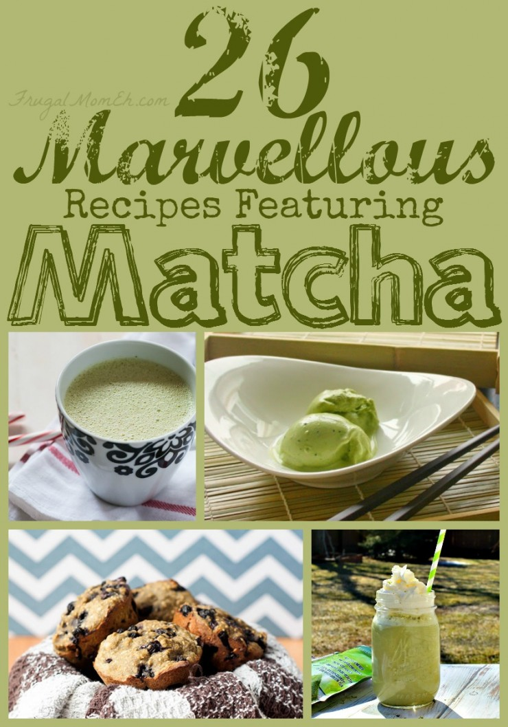 26 Marvellous  Recipes Featuring Matcha