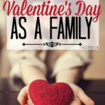 How to Celebrate Valentine's Day As a Family