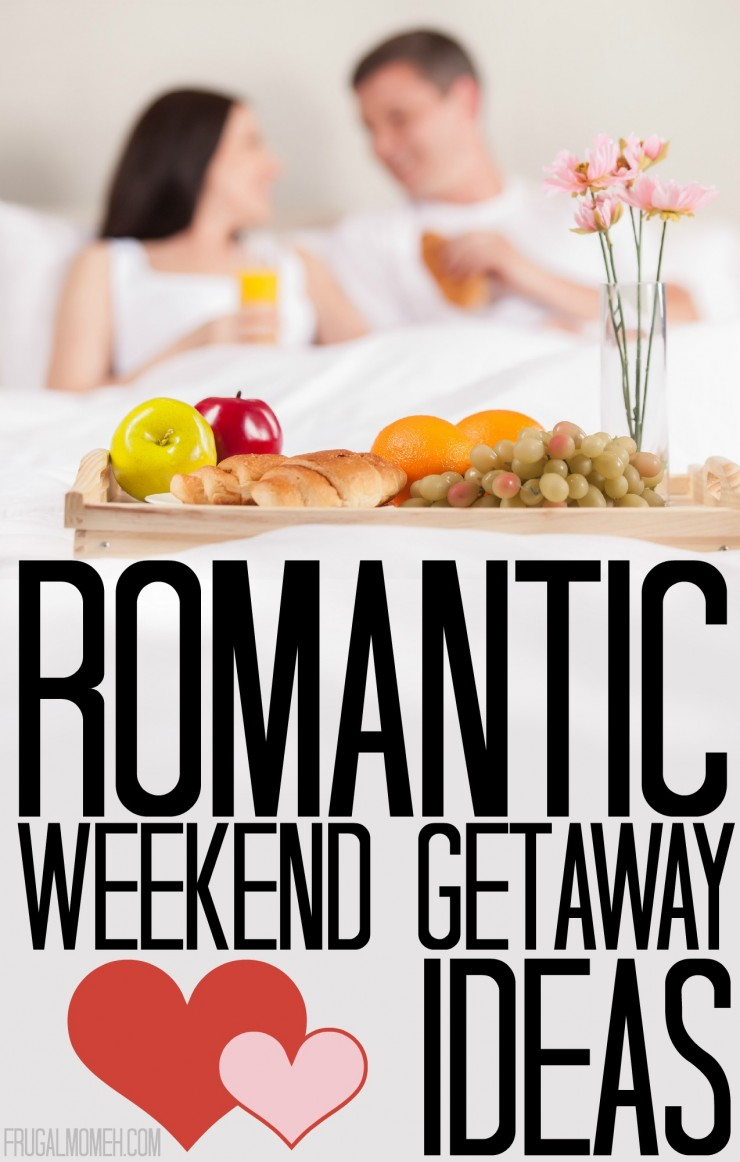 Romantic weekend getaway ideas frugal mom eh for Get away for the weekend