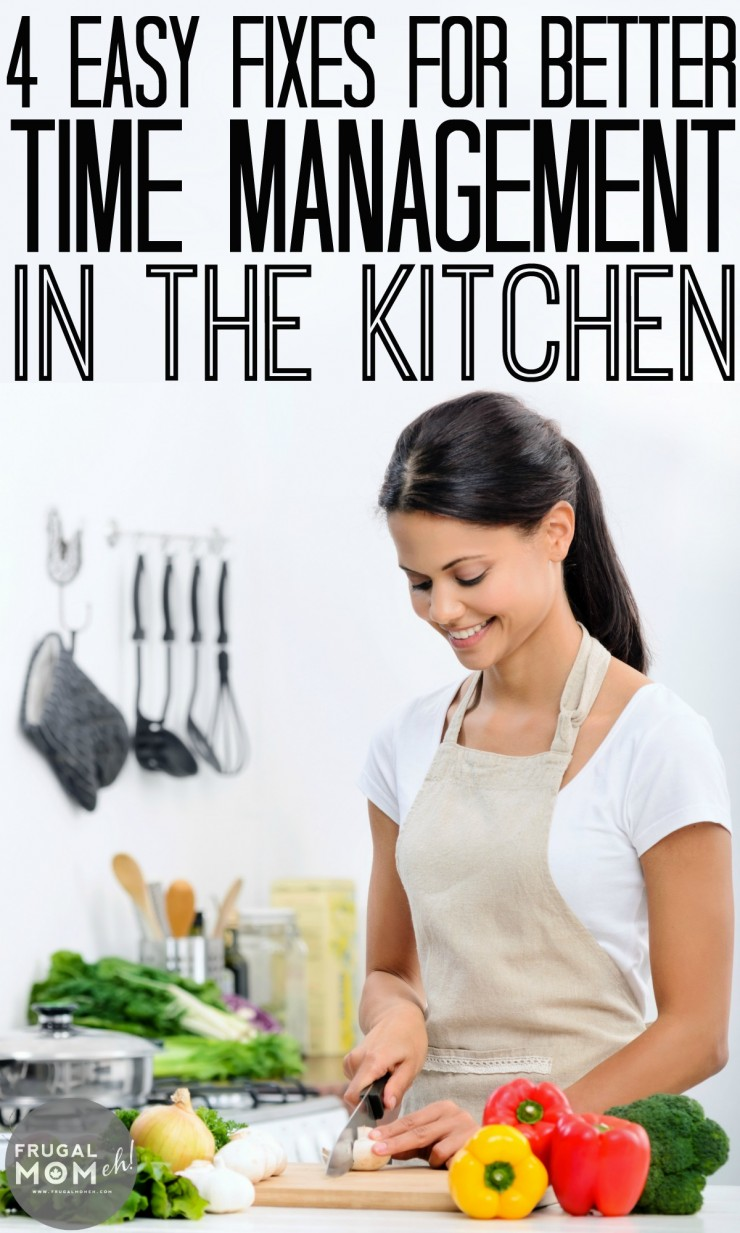 4 Easy Fixes for Better Time Management in the Kitchen.  Tip #3 Made the Most Difference: It has to do with Organization!