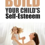 Parenting 101: How to Build Your Child's Self-Esteem in 4 easy steps.