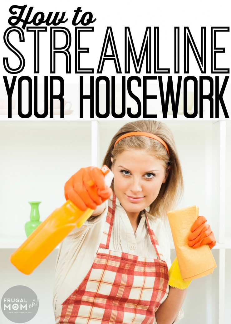 How to Streamline Your Housework so you can spend less time on cleaning and organization and more time doing the things you love!