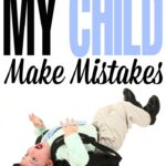 Why I let my child make mistakes (and why every parent should too!) this is a parenting topic you must read!