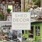 Shed Decor: How to Decorate and Furnish Your Favorite Garden Room by Sally Coulthard