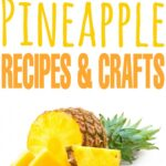 53 Positively Perfect Pineapple Recipes & Pineapple Crafts