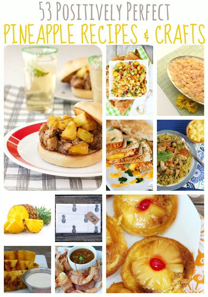 53 Positively Perfect Pineapple Recipes & Pineapple Crafts from pineapple desserts to meals made with pineapple and more!