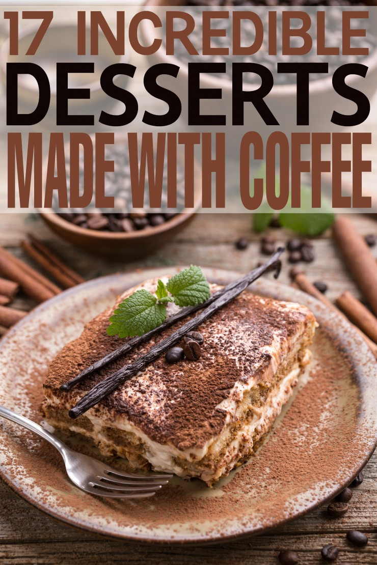 17 Incredible Desserts Made with Coffee that are sure to please both your sweet tooth and your caffeine addiction!