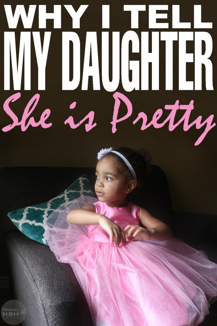 Why I think telling my daughter she is pretty is the most important parenting move I can make, despite what the experts say!