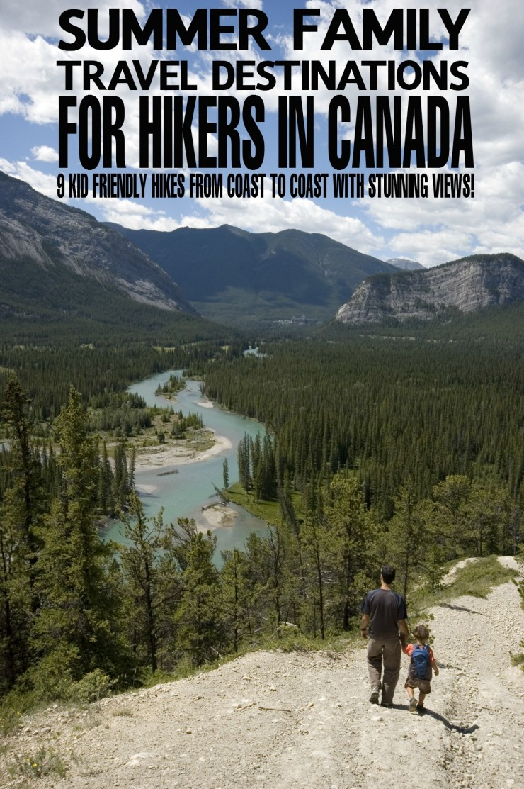 9 Summer Family Travel Destinations for Hikers in Canada with stunning views and unique environments!