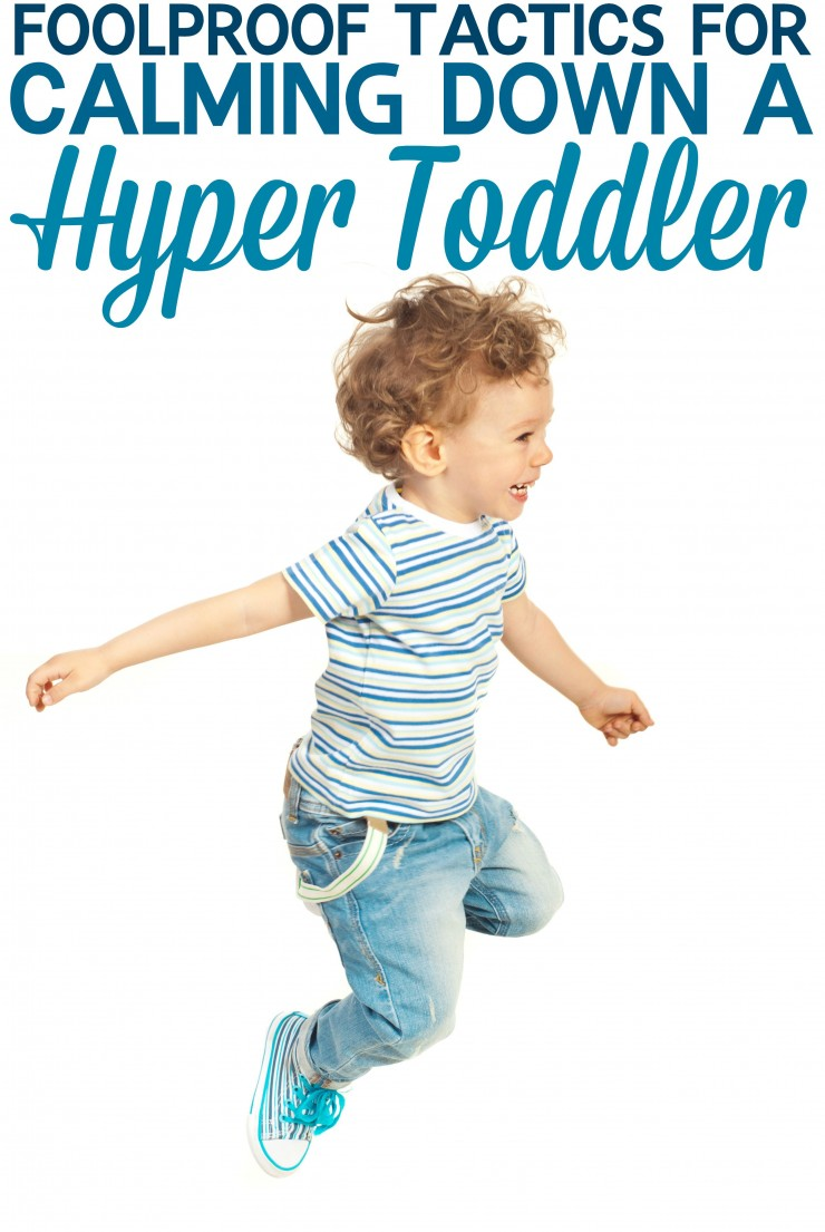 Foolproof Tactics for Calming Down a Hyper Toddler