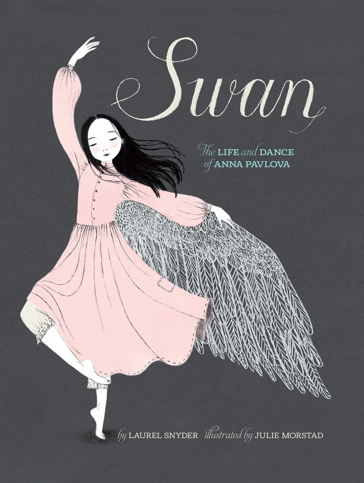 Swan: The Life and Dance of Anna Pavlov by Laurel Snyder