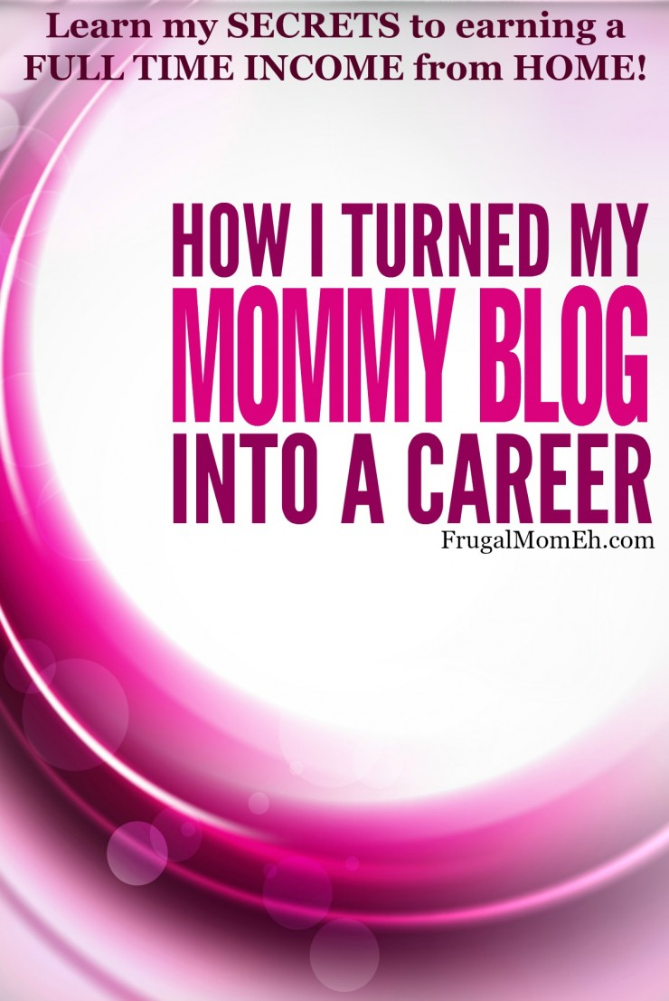 How I turned My Mommy Blog into a Career - Learn my SECRETS to earning a FULL TIME INCOME from HOME!