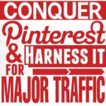 How to Conquer Pinterest & Harness it for Major Traffic to your Blog