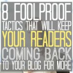 8 Foolproof Tactics That Will Keep Your Readers Coming Back To Your Blog For More