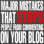 7 Major Mistakes that Stops People from Commenting on your Blog