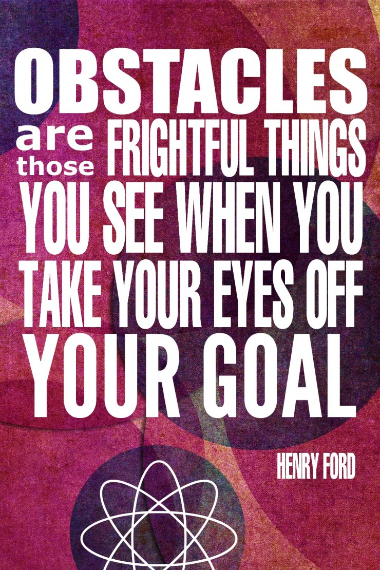 """Obstacles are those frightful things you see when you take your eyes off your goal."" - Henry Ford {17 Inspiring Quotes about Goals}"