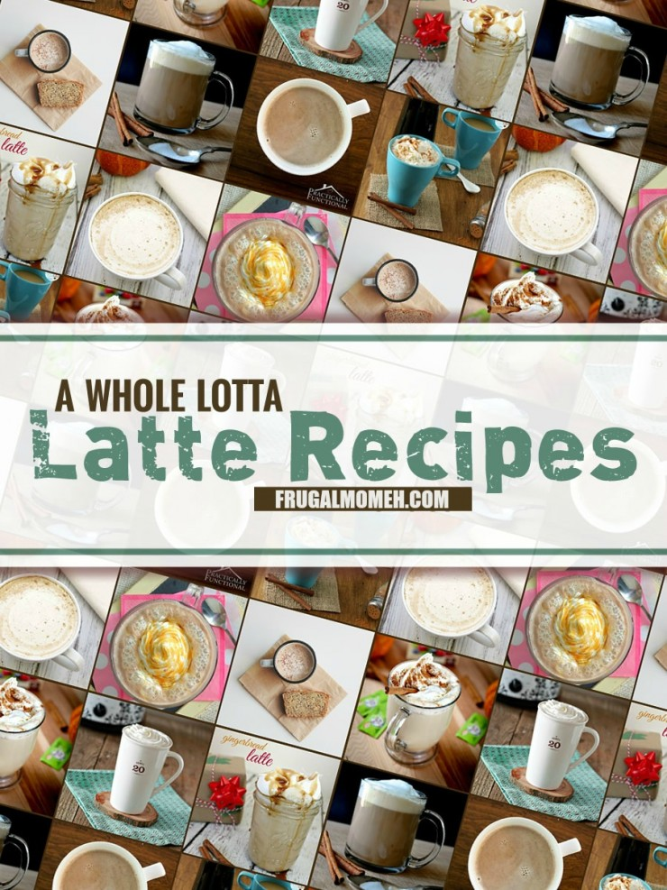 A Whole Lotta Latte Recipes - Skip the Coffee Shop and just DIY with these homemade latte recipes!