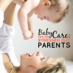 Baby Care: Tips for Stressed Out Parents with a Newborn