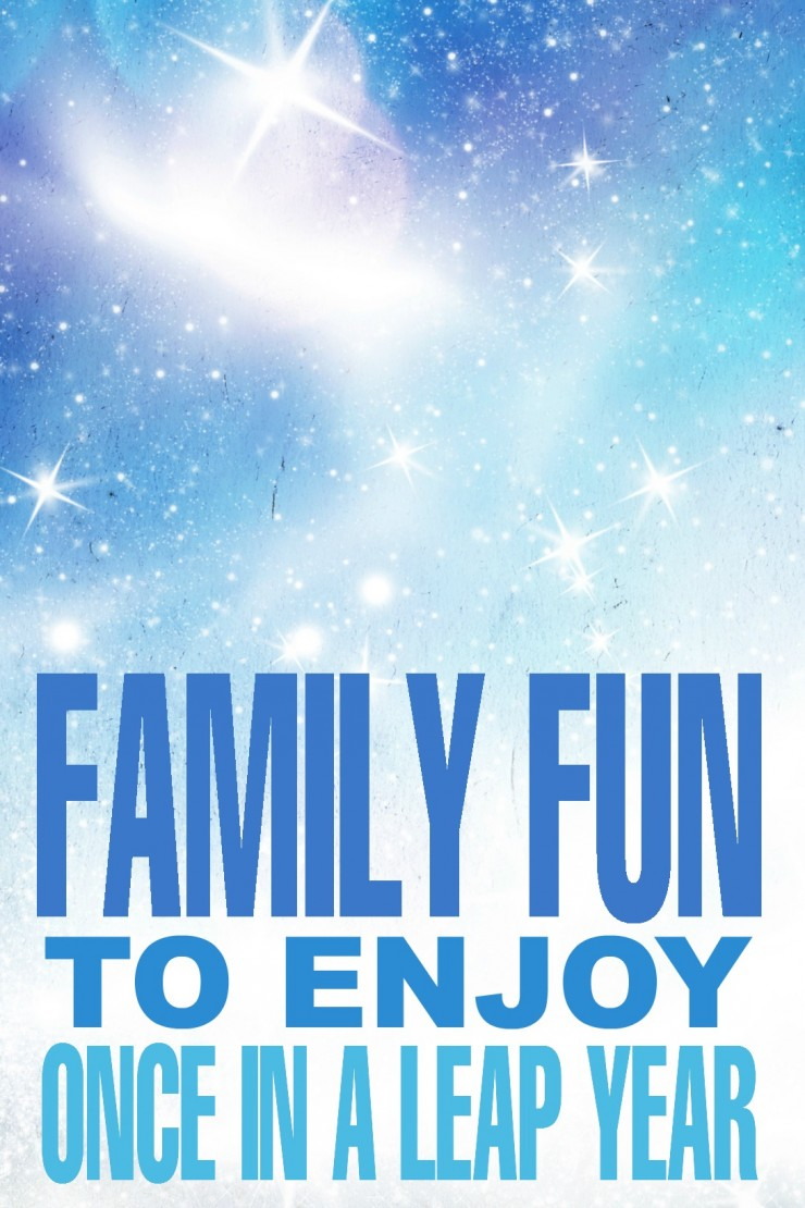 Family Fun to Enjoy Once in a Leap Year