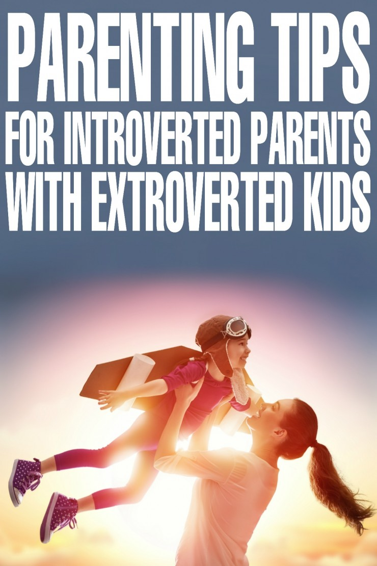 Parenting Tips for Introverted Parents with Extroverted Kids to help you navigate parenting successfully without losing yourself!