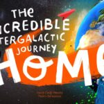 The Incredible Intergalactic Journey Home by David Cadji-Newby & Pedro Serapicos