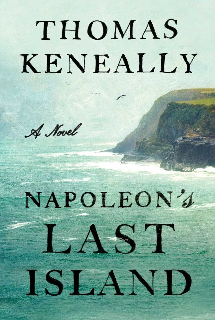 Napoleon's Last Island: A Novel by Thomas Keneally