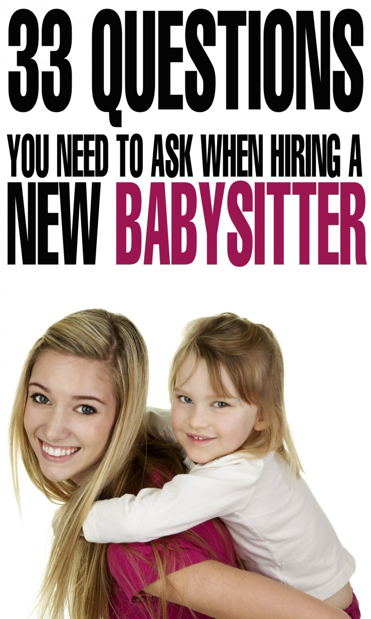 33 Questions to You Need to Ask When Hiring a New Babysitter - these are questions you should ask prospective new babysitters for interview questions