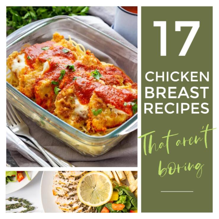 17 Chicken Breast Recipes that aren't Boring